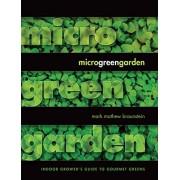 Mark Mathew Braunstein Microgreen Garden: Indoor Grower's Guide to Gourmet Greens