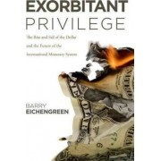 Exorbitant Privilege by George C Pardee and Helen N Pardee Professor of Economics and Political Science Barry Eichengreen