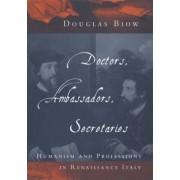 Doctors, Ambassadors, Secretaries by Douglas Biow