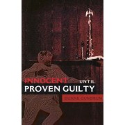 Innocent Until Proven Guilty by Duane Gundrum