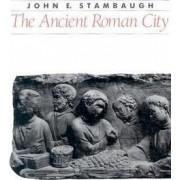The Ancient Roman City by John E. Stambaugh