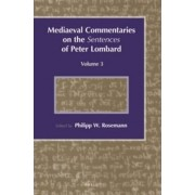 Mediaeval Commentaries on the Sentences of Peter Lombard: Volume 3 by Philipp W. Rosemann