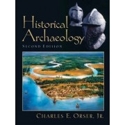 Historical Archaeology by Charles E. Orser