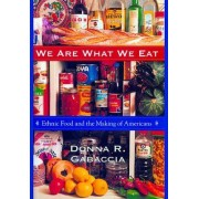 We are What We Eat by Donna R. Gabaccia