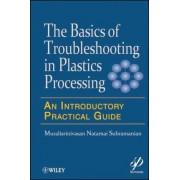 Basics of Troubleshooting in Plastics Processing by Muralisrinivasan Natamai Subramanian