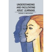 Understanding and Facilitating Adult Learning by Stephen Brookfield