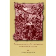 Anthropology and Antihumanism in Imperial Germany by Andrew Zimmerman