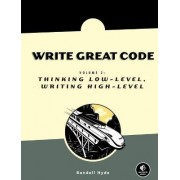 Write Great Code, Volume 2 - Thinking Low-Level, Writing High-Level V 2 by Randall Hyde