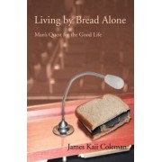 Living by Bread Alone by James Kaii Coleman