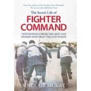The Secret Life of Fighter Command: Testimonials from the Men and Women Who Beat the Luftwaffe
