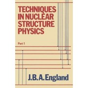 Techniques in Nuclear Structure Physics: Pt. 1 by J.B.A. England