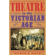 Theatre in the Victorian Age by Michael Richard Booth