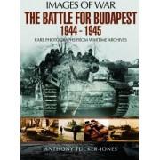 The Battle for Budapest 1944 - 1945 by Anthony Tucker-Jones