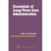 Essentials of Long-Term Care Administration by Seth B. Goldsmith