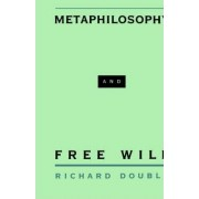 Metaphilosophy and Free Will by Richard Double