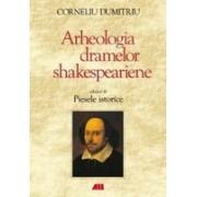 Arheologia dramelor shakespeariene vol al III-lea. Piesele istorice