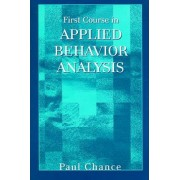 First Course in Applied Behavior Analysis by Paul Chance