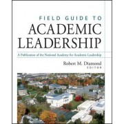 Field Guide to Academic Leadership by Robert M. Diamond