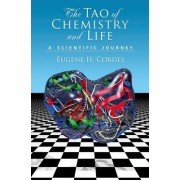The Tao of Chemistry and Life A Scientific Journey by Eugene H. Cordes
