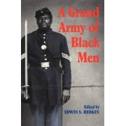 A Grand Army of Black Men by Edwin S. Redkey