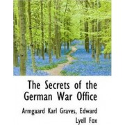 The Secrets of the German War Office by Dr Armgaard Karl Graves