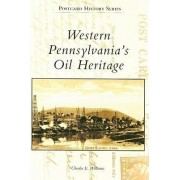 Western Pennsylvania's Oil Heritage by Charles E Williams