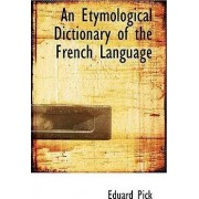 An Etymological Dictionary of the French Language by Eduard Pick