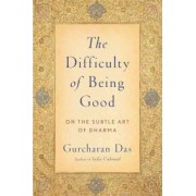 The Difficulty of Being Good by Gurcharan Das