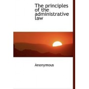 The Principles of the Administrative Law by Anonymous