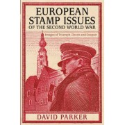 European Stamp Issues of the Second World War: Images of Triumph, Deceit and Despair by Dr. David Parker
