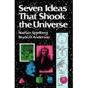 Seven Ideas That Shook the Universe by Nathan Spielberg