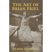 The Art of Brian Friel: Neither Reality Nor Dreams