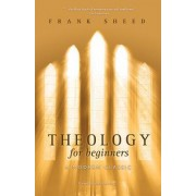 Theology for Beginners by Francis Joseph Sheed