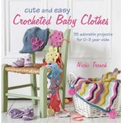 Cute and Easy Crocheted Baby Clothes by Nicki Trench