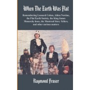 When the Earth Was Flat by Raymond Fraser
