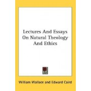 Lectures and Essays on Natural Theology and Ethics by Professor of International Relations William Wallace