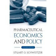 Pharmaceutical Economics and Policy by Stuart O. Schweitzer