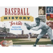 Baseball History for Kids: America at Bat from 1900 to Today, with 19 Activities