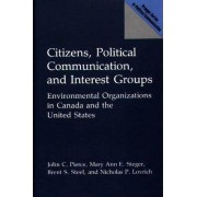 Citizens, Political Communication and Interest Groups by John C. Pierce