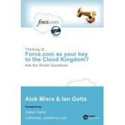 Thinking Of... Force.com as Your Key to the Cloud Kingdom? Ask the Smart Questions by Alok Misra