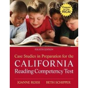 Case Studies in Preparation for the California Reading Competency Test by Joanne C Rossi