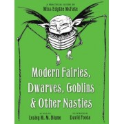 Modern Fairies, Dwarves, Goblins, & Other Nasties by Lesley M M Blume