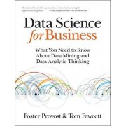 Foster Provost Data Science for Business: What you need to know about data mining and data-analytic thinking