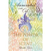 Anointed with Oil, the Power of Scent by Glenda Green