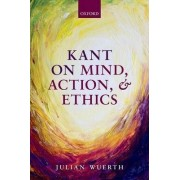 Kant on Mind, Action, and Ethics by Julian Wuerth