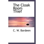 The Cloak Room Thief by C W Bardeen