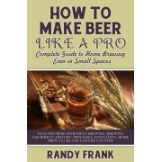 How to Make Beer Like a Pro by Randy Frank