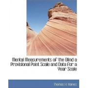 Mental Measurements of the Blind a Provisional Point Scale and Data for a Year Scale by Thomas H Haines