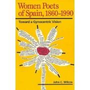 Women Poets of Spain, 1860-1990 by John C. Wilcox