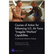 Courses of Action for Enhancing U.S. Air Force Irregular Warfare Capabilities by Richard Mesic